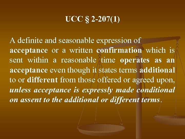 UCC § 2 -207(1) A definite and seasonable expression of acceptance or a written