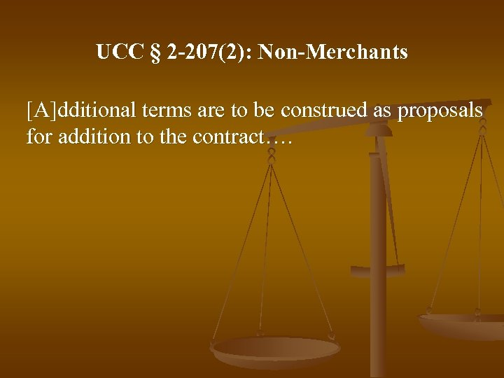 UCC § 2 -207(2): Non-Merchants [A]dditional terms are to be construed as proposals for
