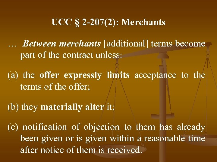 UCC § 2 -207(2): Merchants … Between merchants [additional] terms become part of the