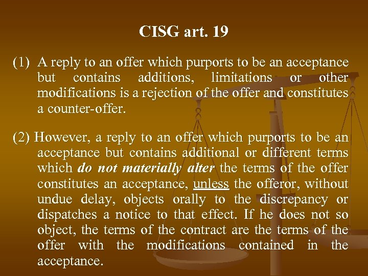 CISG art. 19 (1) A reply to an offer which purports to be an