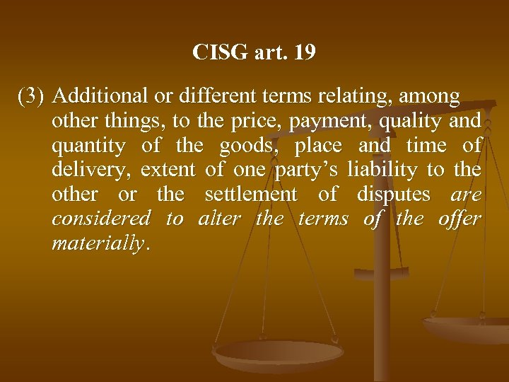 CISG art. 19 (3) Additional or different terms relating, among other things, to the