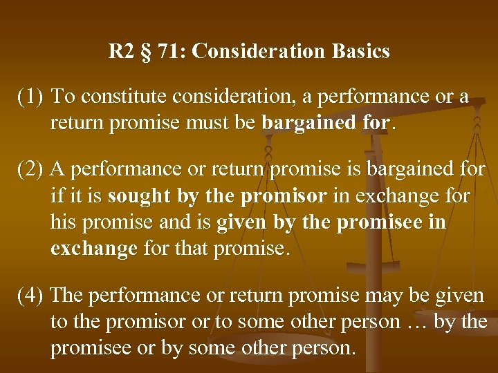 R 2 § 71: Consideration Basics (1) To constitute consideration, a performance or a