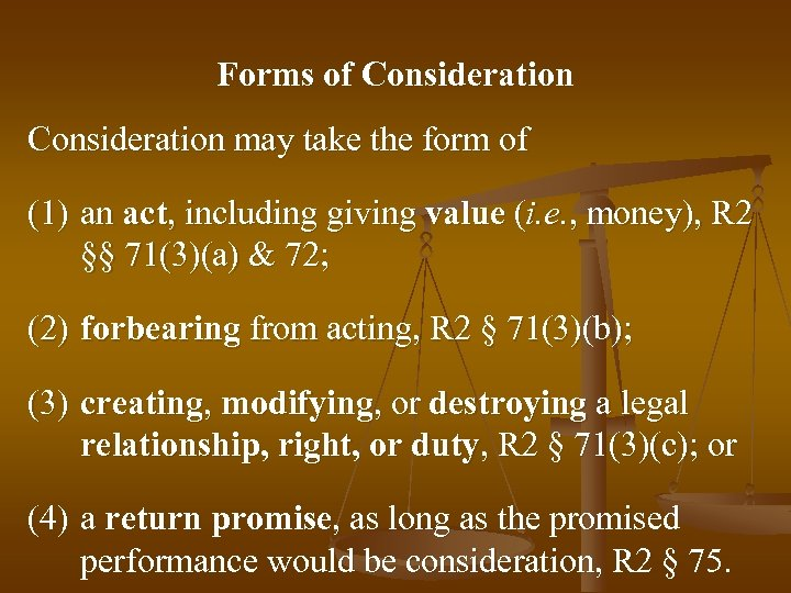 Forms of Consideration may take the form of (1) an act, including giving value