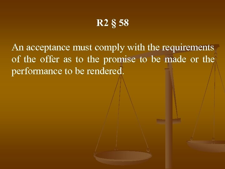 R 2 § 58 An acceptance must comply with the requirements of the offer