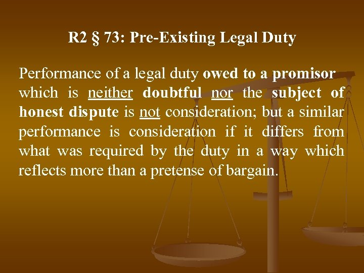 R 2 § 73: Pre-Existing Legal Duty Performance of a legal duty owed to