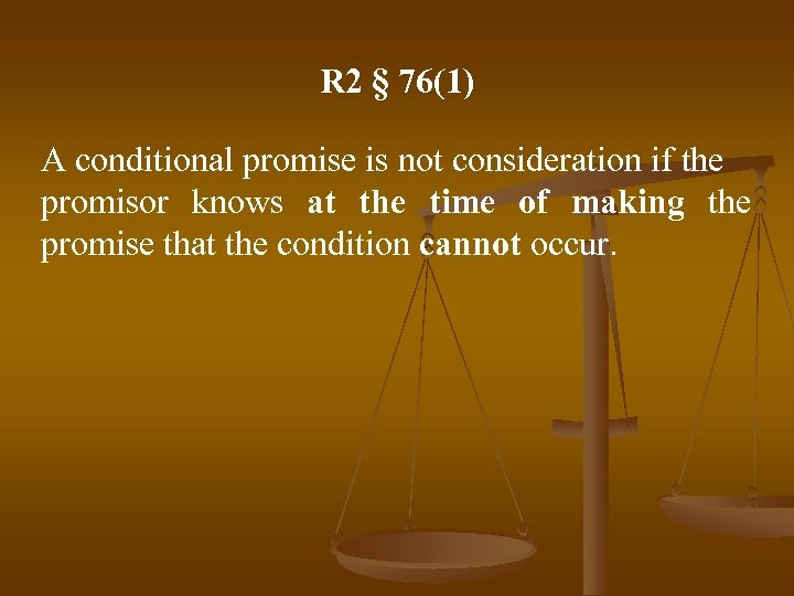 R 2 § 76(1) A conditional promise is not consideration if the promisor knows