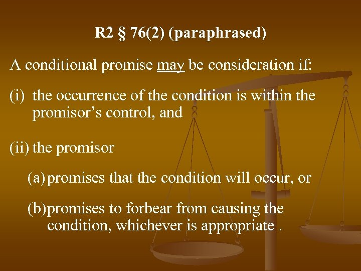 R 2 § 76(2) (paraphrased) A conditional promise may be consideration if: (i) the