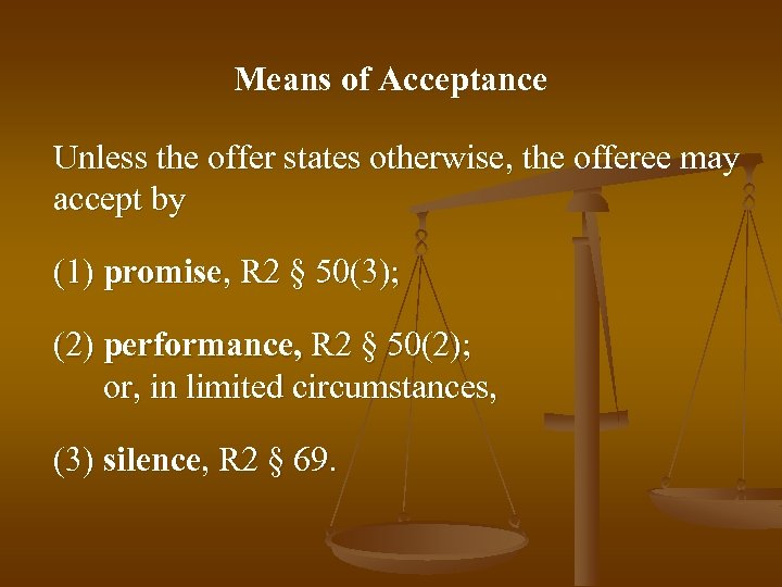 Means of Acceptance Unless the offer states otherwise, the offeree may accept by (1)
