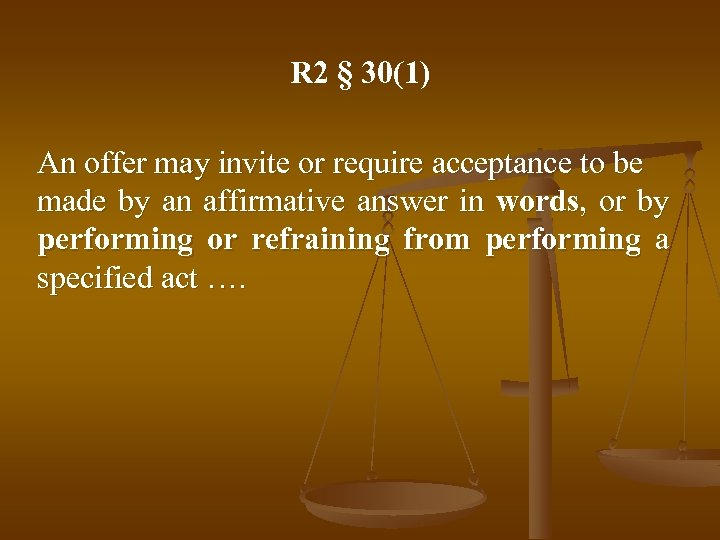 R 2 § 30(1) An offer may invite or require acceptance to be made