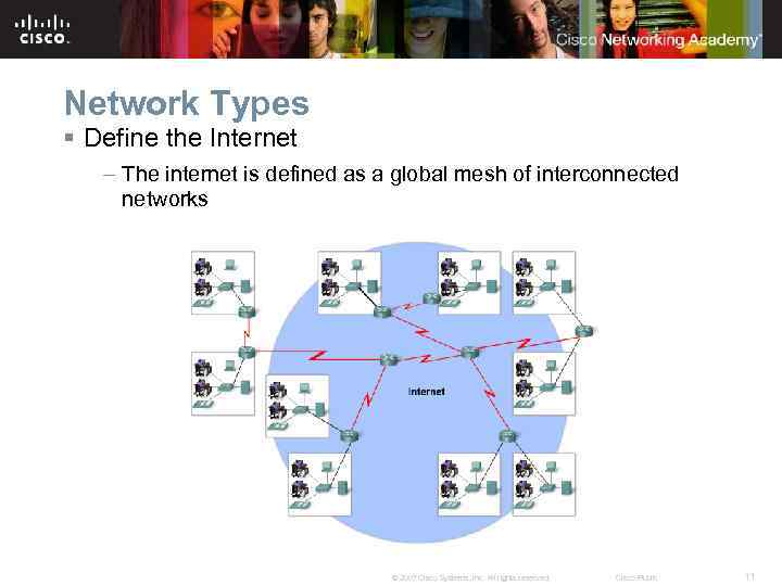 Network Types § Define the Internet – The internet is defined as a global