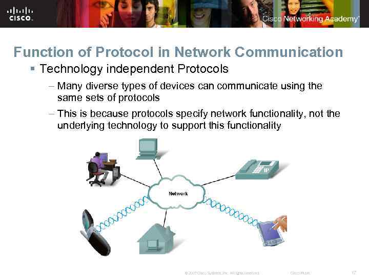 Function of Protocol in Network Communication § Technology independent Protocols – Many diverse types