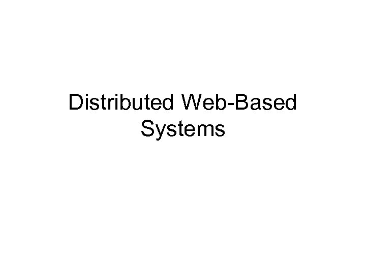 Distributed Web-Based Systems