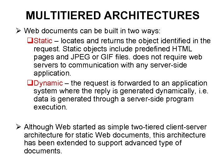 MULTITIERED ARCHITECTURES Ø Web documents can be built in two ways: q. Static –