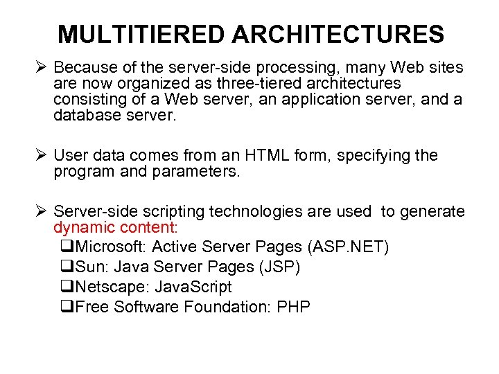 MULTITIERED ARCHITECTURES Ø Because of the server-side processing, many Web sites are now organized
