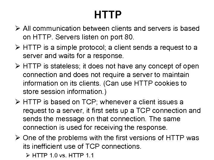 HTTP Ø All communication between clients and servers is based on HTTP. Servers listen