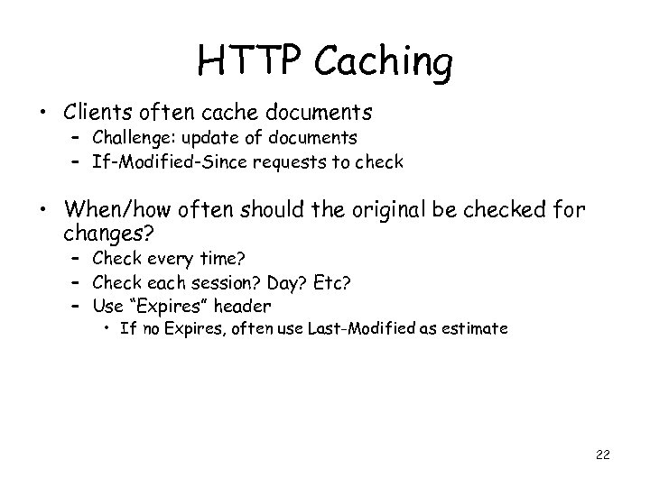 HTTP Caching • Clients often cache documents – Challenge: update of documents – If-Modified-Since