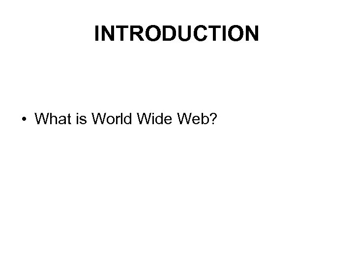 INTRODUCTION • What is World Wide Web?