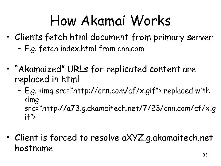 How Akamai Works • Clients fetch html document from primary server – E. g.