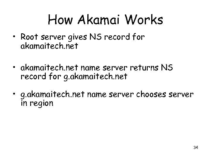 How Akamai Works • Root server gives NS record for akamaitech. net • akamaitech.