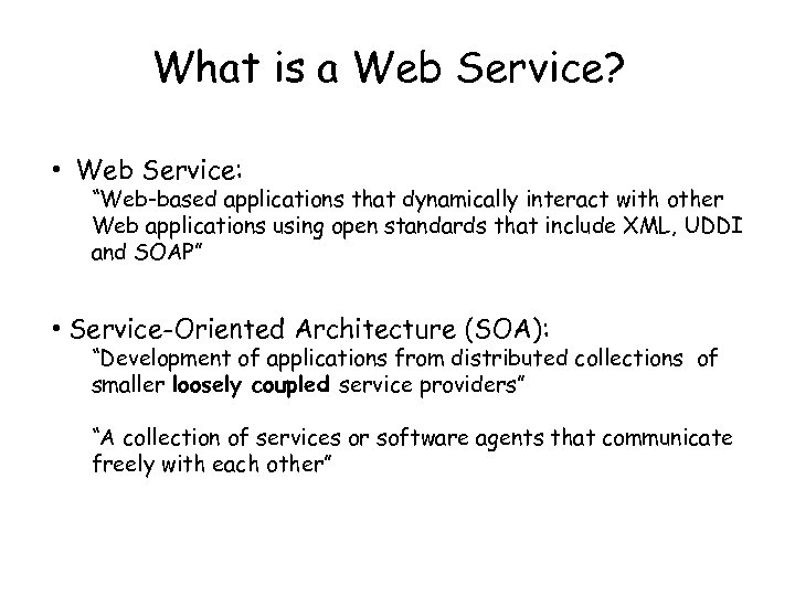 "What is a Web Service? • Web Service: ""Web-based applications that dynamically interact with"