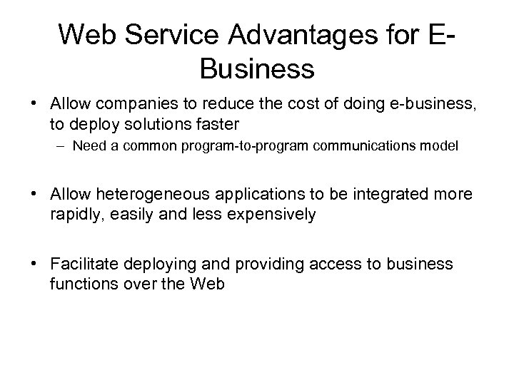 Web Service Advantages for EBusiness • Allow companies to reduce the cost of doing