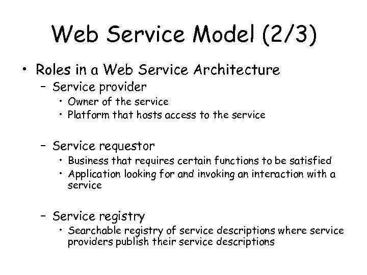 Web Service Model (2/3) • Roles in a Web Service Architecture – Service provider