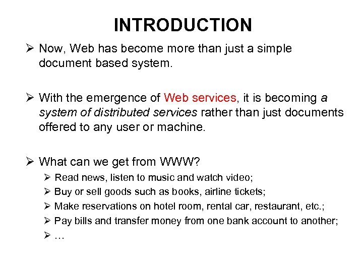 INTRODUCTION Ø Now, Web has become more than just a simple document based system.