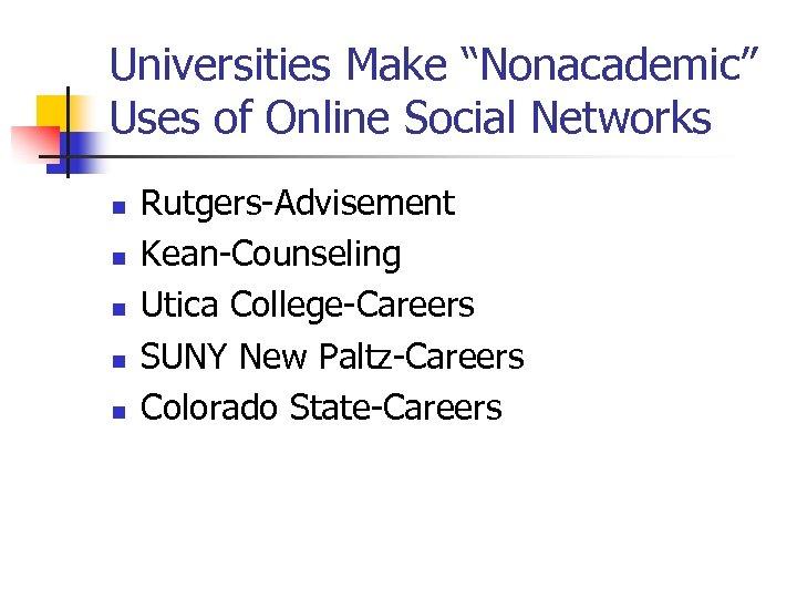 """Universities Make """"Nonacademic"""" Uses of Online Social Networks n n n Rutgers-Advisement Kean-Counseling Utica"""