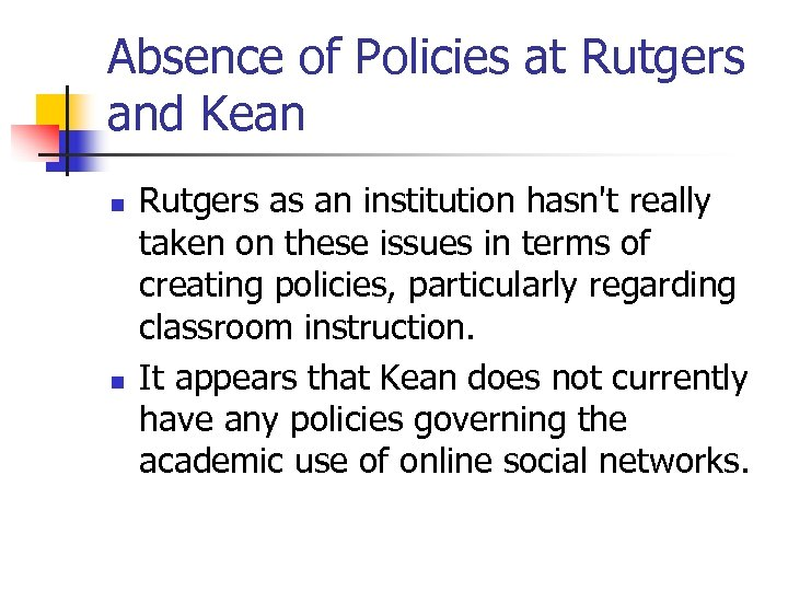 Absence of Policies at Rutgers and Kean n n Rutgers as an institution hasn't
