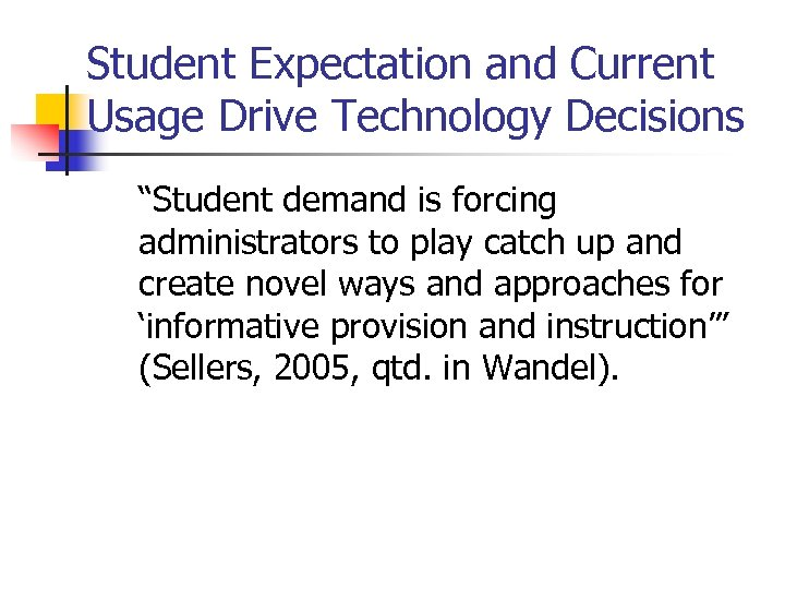 "Student Expectation and Current Usage Drive Technology Decisions ""Student demand is forcing administrators to"