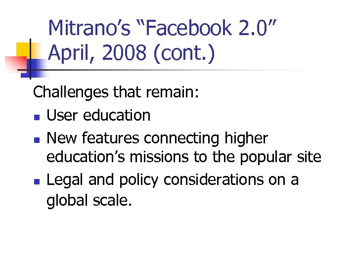 "Mitrano's ""Facebook 2. 0"" April, 2008 (cont. ) Challenges that remain: n User education"