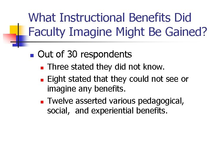 What Instructional Benefits Did Faculty Imagine Might Be Gained? n Out of 30 respondents