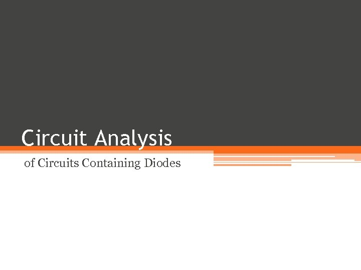 Circuit Analysis of Circuits Containing Diodes