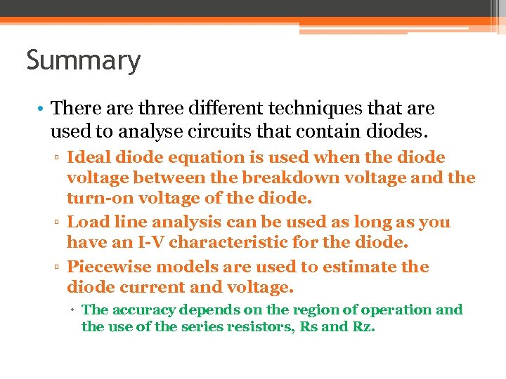 Summary • There are three different techniques that are used to analyse circuits that