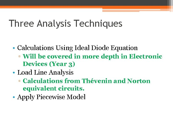 Three Analysis Techniques • Calculations Using Ideal Diode Equation ▫ Will be covered in