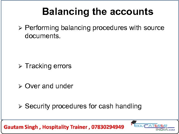 Balancing the accounts Ø Performing balancing procedures with source documents. Ø Tracking errors Ø