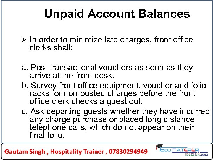 Unpaid Account Balances Ø In order to minimize late charges, front office clerks shall: