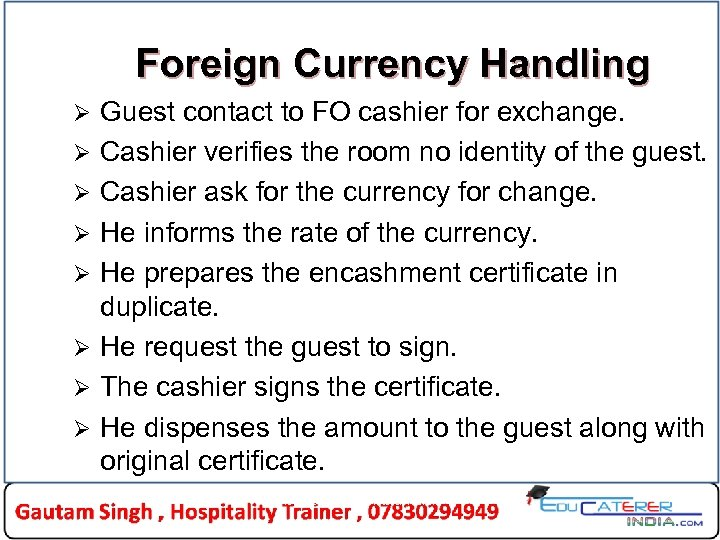 Foreign Currency Handling Ø Ø Ø Ø Guest contact to FO cashier for exchange.