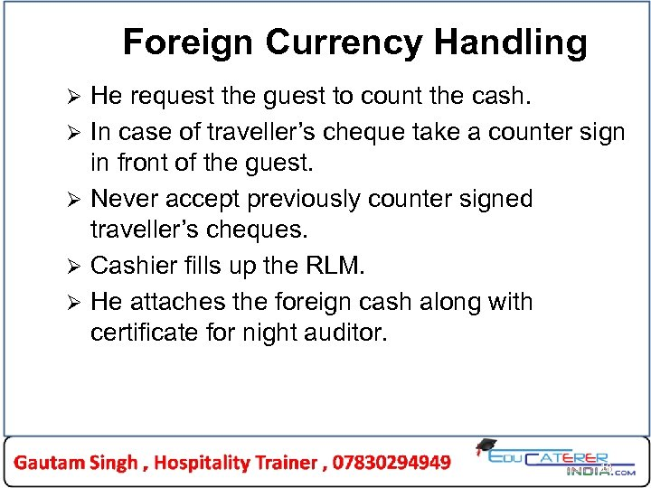 Foreign Currency Handling Ø Ø Ø He request the guest to count the cash.