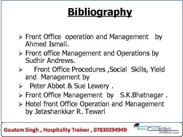 Bibliography Ø Ø Ø Front Office operation and Management by Ahmed Ismail. Front office