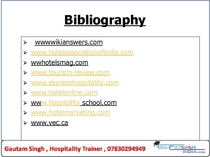 Bibliography Ø Ø Ø Ø Ø wwwwikianswers. com www. hotelassociationofindia. com wwhotelsmag. com www.