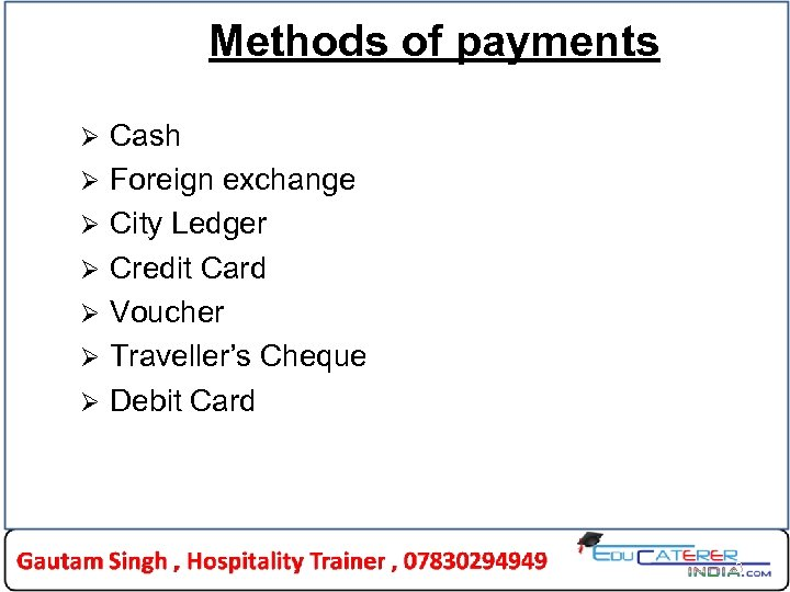 Methods of payments Ø Ø Ø Ø Cash Foreign exchange City Ledger Credit Card