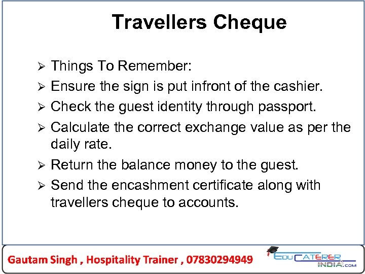 Travellers Cheque Ø Ø Ø Things To Remember: Ensure the sign is put infront
