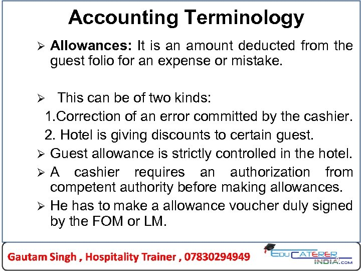 Accounting Terminology Ø Allowances: It is an amount deducted from the guest folio for