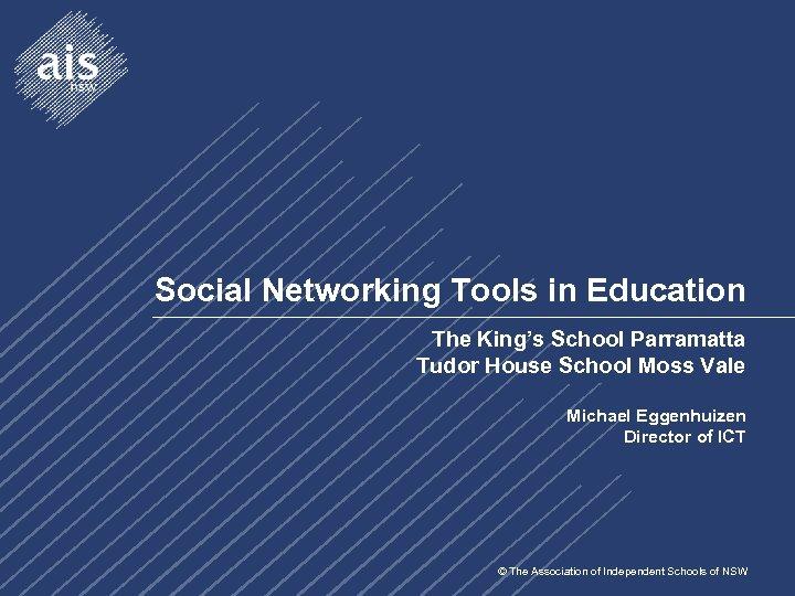 Social Networking Tools in Education The King's School Parramatta Tudor House School Moss Vale