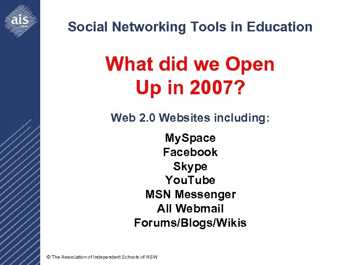 Social Networking Tools in Education What did we Open Up in 2007? Web 2.