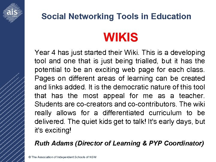 Social Networking Tools in Education WIKIS Year 4 has just started their Wiki. This