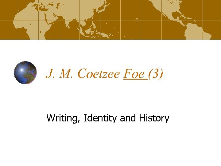 J. M. Coetzee Foe (3) Writing, Identity and History