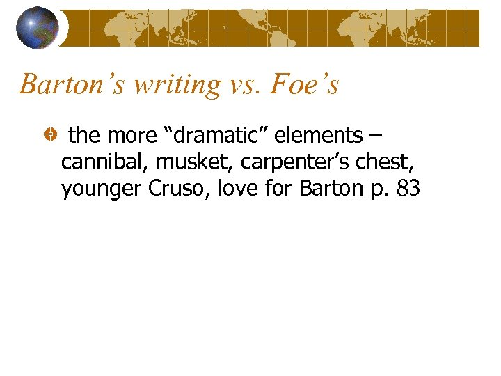"Barton's writing vs. Foe's the more ""dramatic"" elements – cannibal, musket, carpenter's chest, younger"