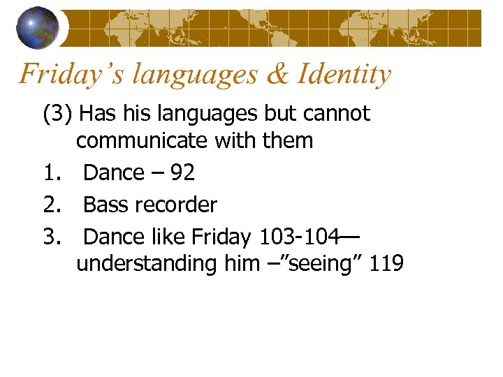 Friday's languages & Identity (3) Has his languages but cannot communicate with them 1.